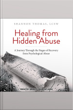 Healing from Hidden Abuse A Journey Through the Stages of Recovery from Psychological Abuse