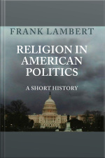 Religion in American Politics A Short History
