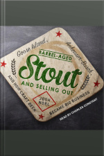 Barrel-Aged Stout and Selling Out Goose Island, Anheuser-Busch, and How Craft Beer Became Big Business