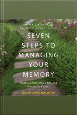 Seven Steps to Managing Your Memory Whats Normal, Whats Not, and What to Do About It
