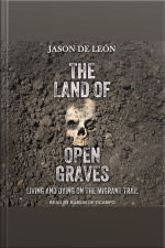 The Land of Open Graves Living and Dying on the Migrant Trail