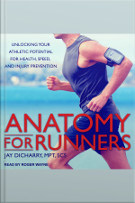 Anatomy for Runners Unlocking Your Athletic Potential for Health, Speed, and Injury Prevention