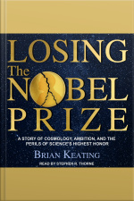 Losing the Nobel Prize A Story of Cosmology, Ambition, and the Perils of Sciences Highest Honor