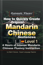 Automatic Fluency® How to Quickly Create Original Mandarin Chinese Sentences – Level 1 5 Hours of Intense Mandarin Chinese Fluency Instruction
