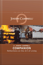 A Joseph Campbell Companion Reflections on the Art of Living