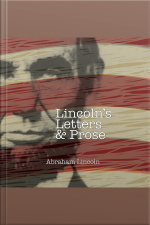Lincolns Letters and Lincolns Prose The Private Man and the Warrior  Major Works by a Great American Writer