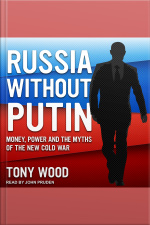 Russia Without Putin Money, Power and the Myths of the New Cold War
