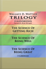 Wallace D. Wattles Trilogy The Science Of Getting Rich|The Science Of Being Well|The Science Of Being Great