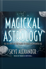 Magickal Astrology Use the Power of the Planets to Create an Enchanted Life