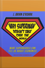 Why Superman Doesnt Take Over The World What Superheroes Can Tell Us About Economics