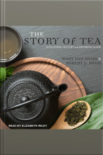 The Story of Tea A Cultural History and Drinking Guide