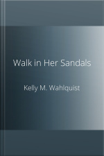 Walk in Her Sandals Experiencing Christs Passion Through the Eyes of Women
