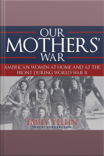 Our Mothers War American Women at Home and at the Front During World War II