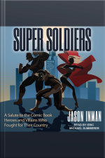 Super Soldiers A Salute to the Comic Book Heroes and Villains Who Fought for Their Country