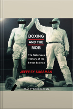 Boxing and the Mob The Notorious History of the Sweet Science