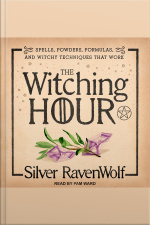 The Witching Hour Spells, Powders, Formulas, and Witchy Techniques that Work