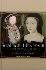 Scourge of Henry VIII The Life of Marie de Guise