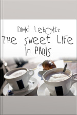 The Sweet Life in Paris Delicious Adventures in the Worlds Most Glorious--and Perplexing--city