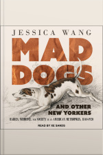 Mad Dogs and Other New Yorkers Rabies, Medicine, and Society in an American Metropolis, 1840-1920