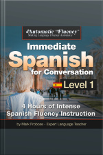 Automatic Fluency® Immediate Spanish for Conversation Level 1 4 Hours of Intense Spanish Conversation Instruction