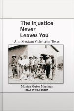 The Injustice Never Leaves You Anti-Mexican Violence in Texas