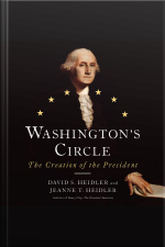 Washingtons Circle The Creation of the President