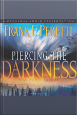 Piercing the Darkness A Novel