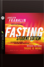 Fasting, Student Edition Go Deeper and Further with God Than Ever Before