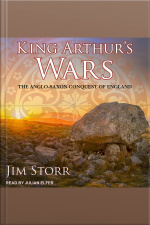 King Arthurs Wars The Anglo-Saxon Conquest Of England