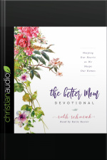 The Better Mom Devotional Shaping Our Hearts as We Shape Our Homes