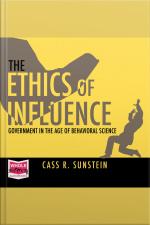 The Ethics of Influence Government in the Age of Behavioral Science