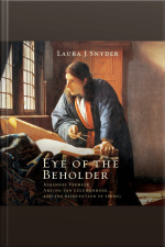 Eye of the Beholder Johannes Vermeer, Antoni Van Leeuwenhoek, and the Reinvention of Seeing