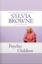 Psychic Children Revealing the Intuitive Gifts and Hidden Abilities of Boys and Girls