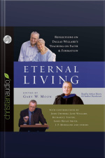 Eternal Living Reflections on Dallas Willards Teaching on Faith and Formation