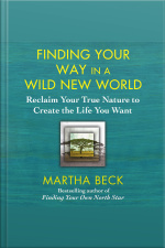 Finding Your Way in a Wild New World Reclaim Your True Nature to Create the Life You Want