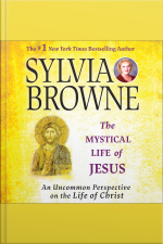 The Mystical Life of Jesus An Uncommon Perspective on the Life of Christ
