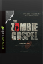 The Zombie Gospel The Walking Dead and What it Means to Be Human