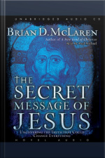 The Secret Message of Jesus Uncovering the Truth that Could Change Everything