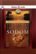 Discovering the City of Sodom The Fascinating, True Account of the Discovery of the Old Testaments Most Infamous City