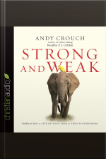 Strong and Weak Embracing a Life of Love, Risk and True Flourishing