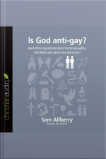 Is God Anti-Gay? And Other Questions About Homosexuality, the Bible, and Same-Sex Attraction