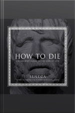 How to Die An Ancient Guide to the End of Life