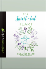 The Spirit-Led Heart Living a Life of Love and Faith without Borders