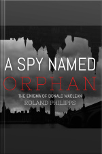 A Spy Named Orphan The Enigma of Donald Maclean