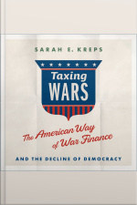 Taxing Wars The American Way of War Finance and the Decline of Democracy