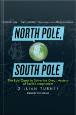 North Pole, South Pole The Epic Quest to Solve the Great Mystery of Earths Magnetism