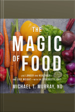 The Magic of Food Live Longer and Healthier--and Lose Weight--with the Synergetic Diet