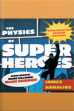 The Physics of Superheroes More Heroes! More Villains! More Science! Spectacular Second Edition