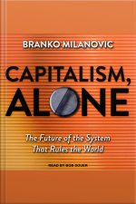 Capitalism, Alone The Future of the System That Rules the World
