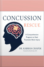 Concussion Rescue A Comprehensive Program to Heal Traumatic Brain Injury